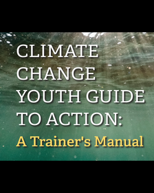 Climate Change Youth Guide to Action: A Trainer's Manual